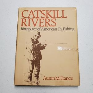 CATSKILL RIVERS:BIRTHPLACE OF AMERICAN FLY FISHING